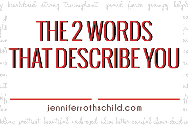 The 2 Words That Describe You | Jennifer Rothschild