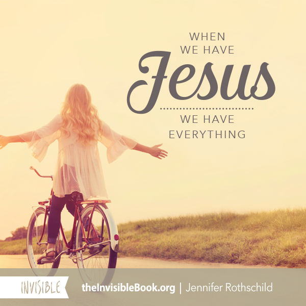 When we have Jesus, we have everything. TheInvisibleBook.org