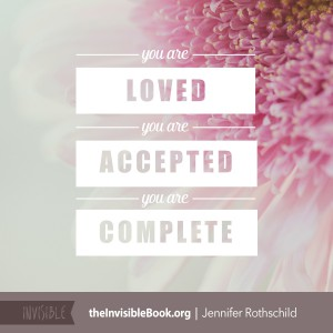 You are loved. You are accepted. You are complete. TheInvisibleBook.org