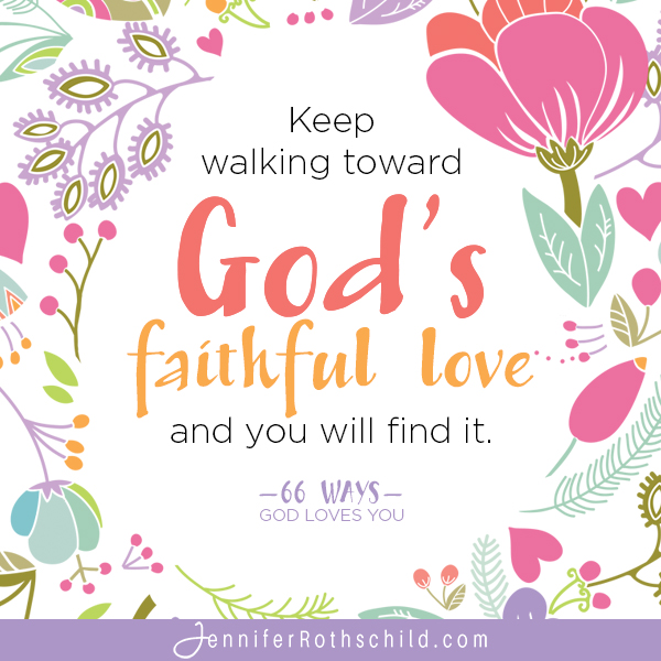 Keep Walking Toward God's Faithful Love