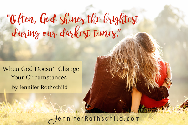 When God Doesn T Change Your Circumstances Jennifer Rothschild