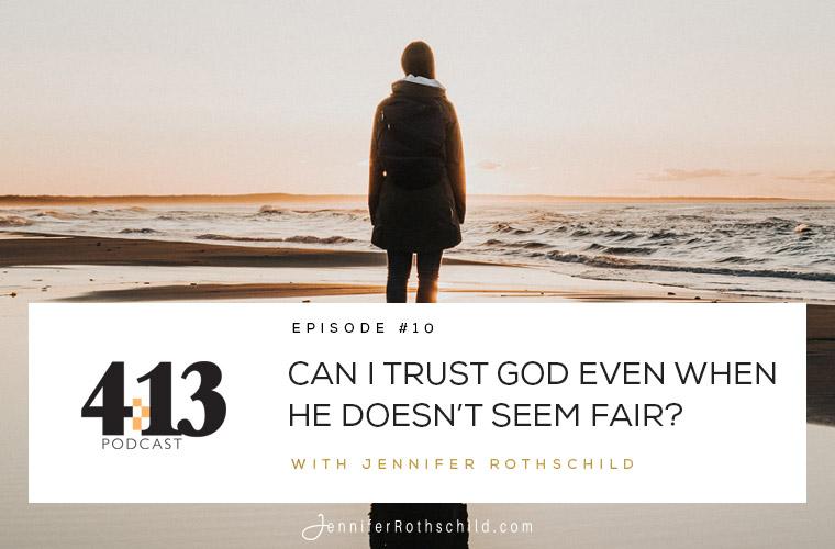 Can I Trust God Even When He Doesn't Seem Fair? [Episode 10] jpg