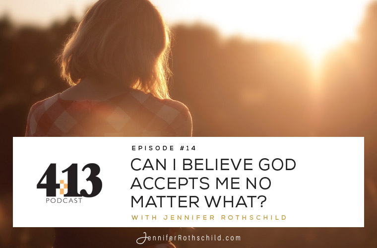 Can I Believe God Accepts Me No Matter What? [Episode 14] jpg