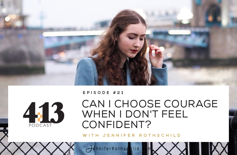 Can I Choose Courage When I Don't Feel Confident? [Episode 21] jpg