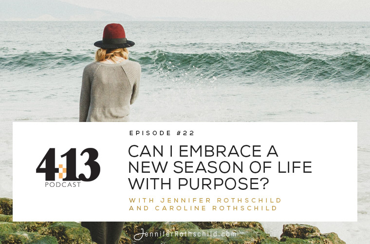 Can I Embrace a New Season of Life with Purpose? [Episode 22 with Caroline Rothschild]