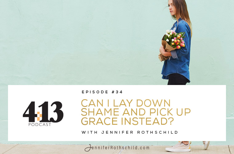 Can I Lay Down Shame and Pick Up Grace Instead? [Episode 34] jpg