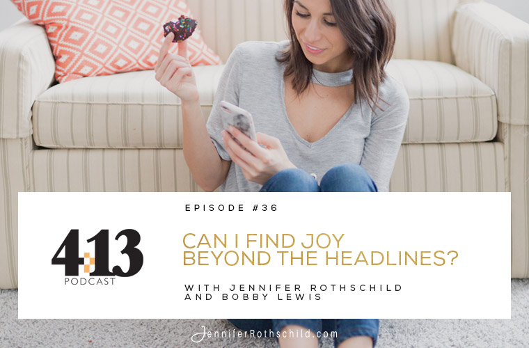 Can I Find Joy Beyond the Headlines? [Episode 36 With Bobby Lewis] jpg