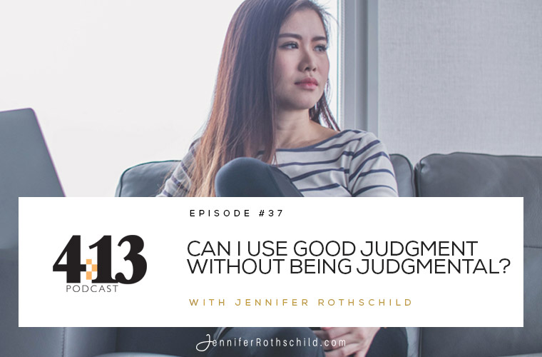 Can I Use Good Judgment Without Being Judgmental? [Episode 37] jpg