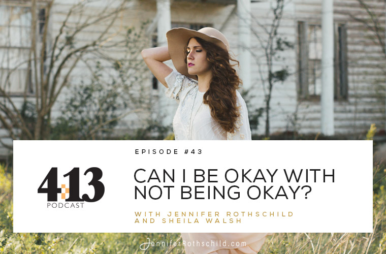 Can I Be Okay With Not Being Okay? [Episode 43 With Sheila Walsh] jpg