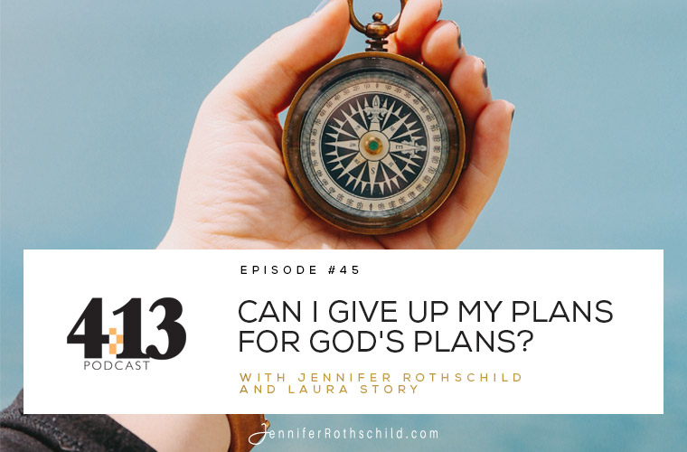 Can I Give Up My Plan for God's Plan? [Episode 45 With Laura Story] jpg